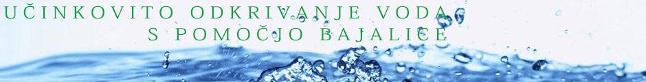 Učinkovito iskanje voda  – vodne vrtine - Z bajalico vam določimo lokacijo, ki bi bila za vodno vrtino najbolj ugodna